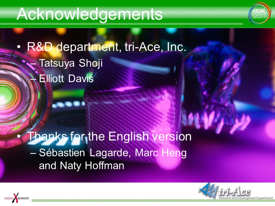 Acknowledgements R&D department, tri-Ace, Inc.