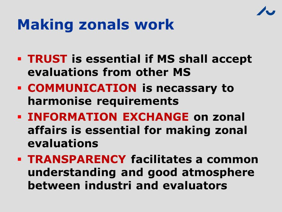 Making zonals work TRUST is essential if MS shall accept evaluations from other MS. COMMUNICATION is necassary to harmonise requirements.