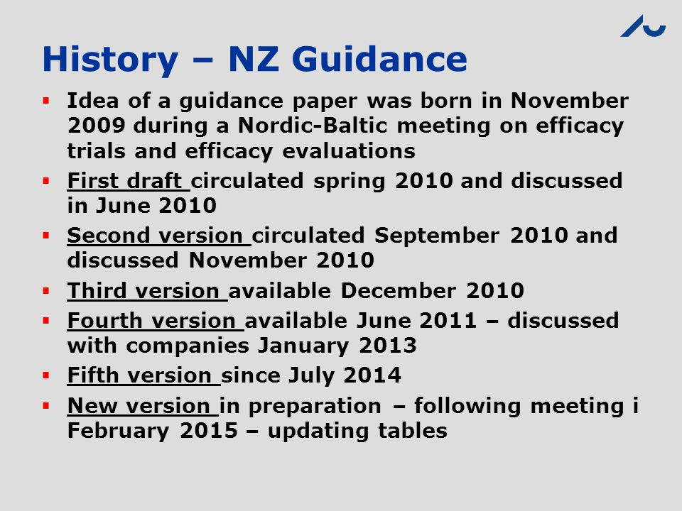 History – NZ Guidance Idea of a guidance paper was born in November 2009 during a Nordic-Baltic meeting on efficacy trials and efficacy evaluations.