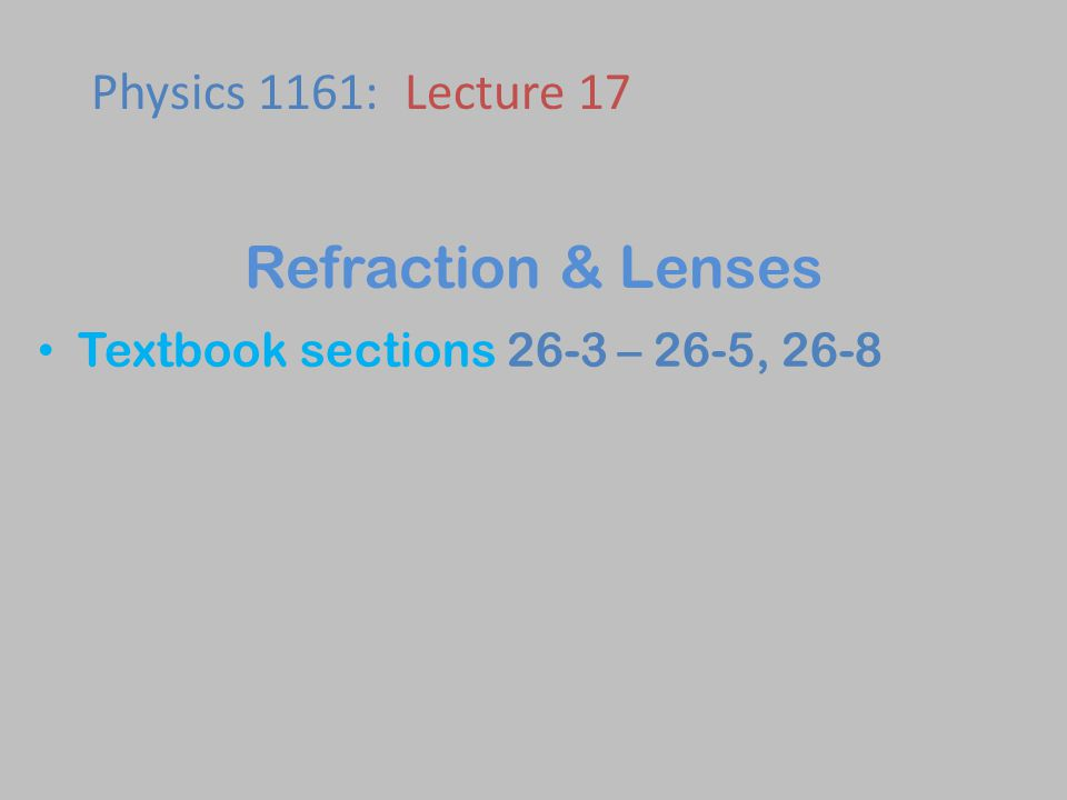 Refraction & Lenses Physics 1161: Lecture 17