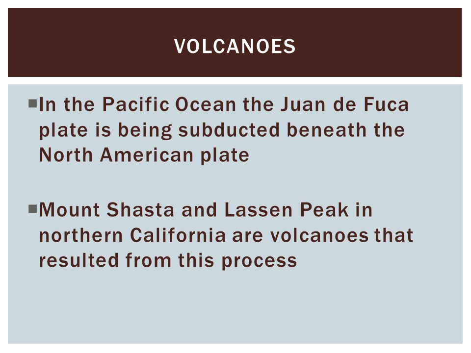 volcanoes In the Pacific Ocean the Juan de Fuca plate is being subducted beneath the North American plate.