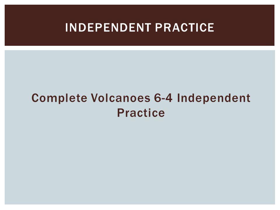 Complete Volcanoes 6-4 Independent Practice
