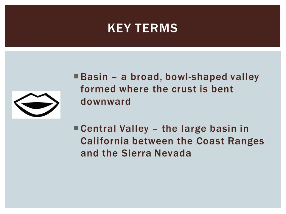 Key terms Basin – a broad, bowl-shaped valley formed where the crust is bent downward.