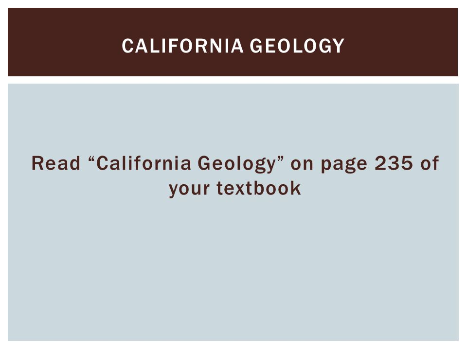 Read California Geology on page 235 of your textbook