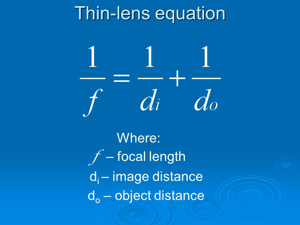 Thin-lens equation Where: f – focal length di – image distance
