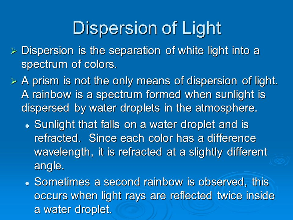 Dispersion of Light Dispersion is the separation of white light into a spectrum of colors.