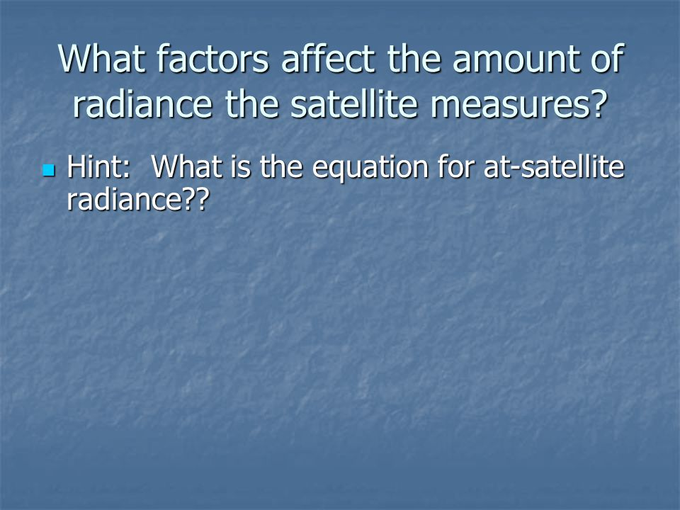 What factors affect the amount of radiance the satellite measures