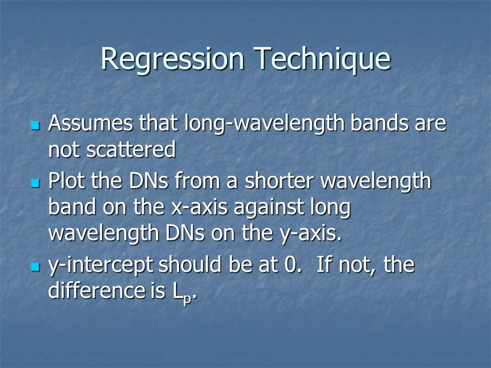Regression Technique Assumes that long-wavelength bands are not scattered.