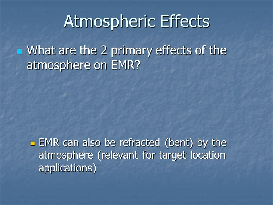 Atmospheric Effects What are the 2 primary effects of the atmosphere on EMR