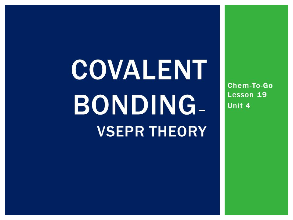 Covalent Bonding– VSEPR Theory
