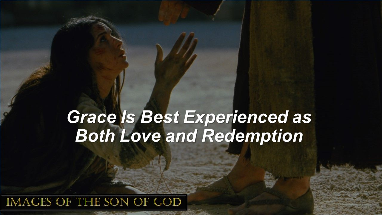 Grace Is Best Experienced as Both Love and Redemption