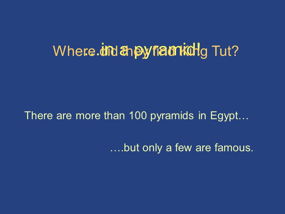 …in a pyramid! Where did they find King Tut