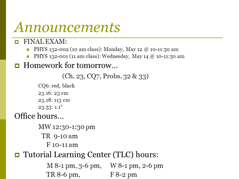 Announcements Homework for tomorrow… (Ch. 23, CQ7, Probs. 32 & 33)
