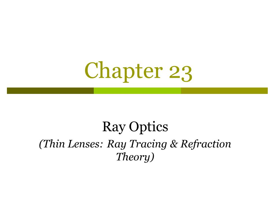 Ray Optics (Thin Lenses: Ray Tracing & Refraction Theory)