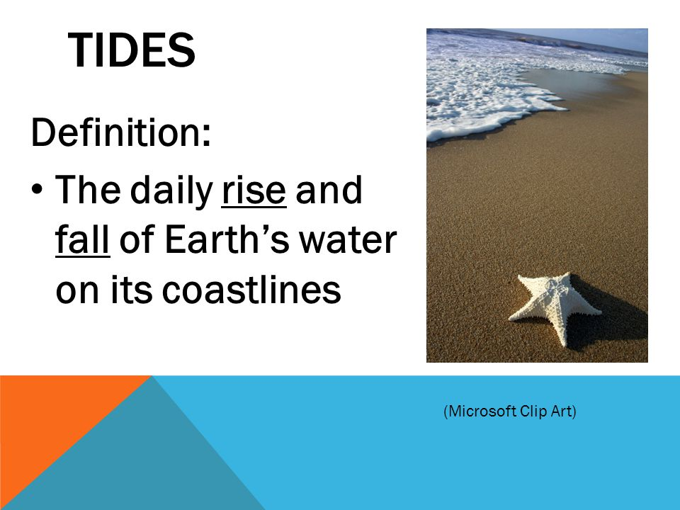 TIDes Definition: The daily rise and fall of Earth's water on its coastlines (Microsoft Clip Art)