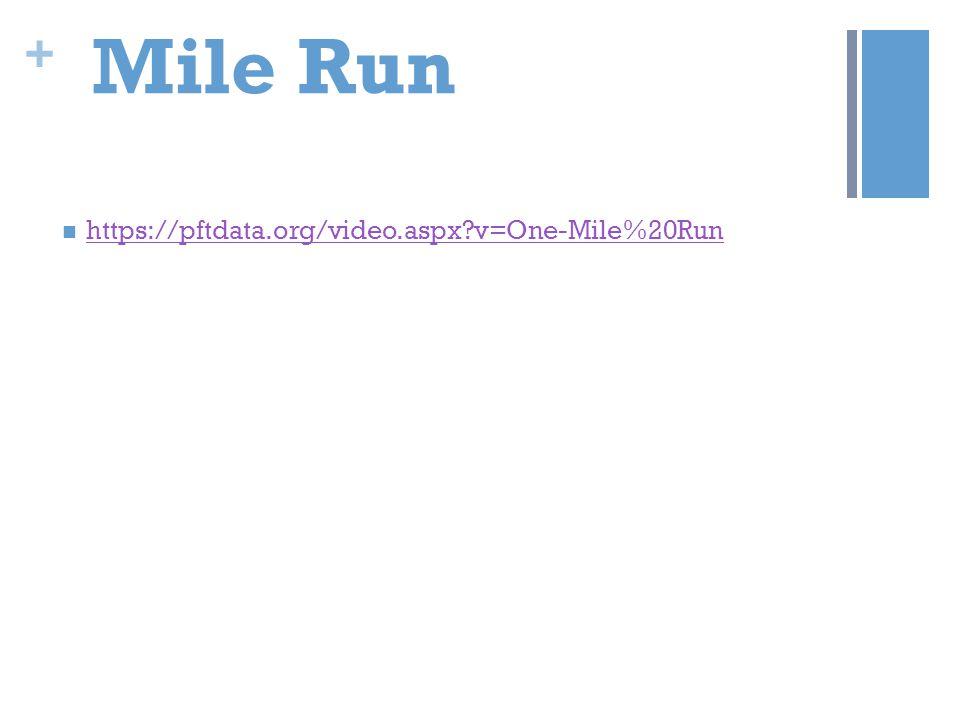 Mile Run https://pftdata.org/video.aspx v=One-Mile%20Run
