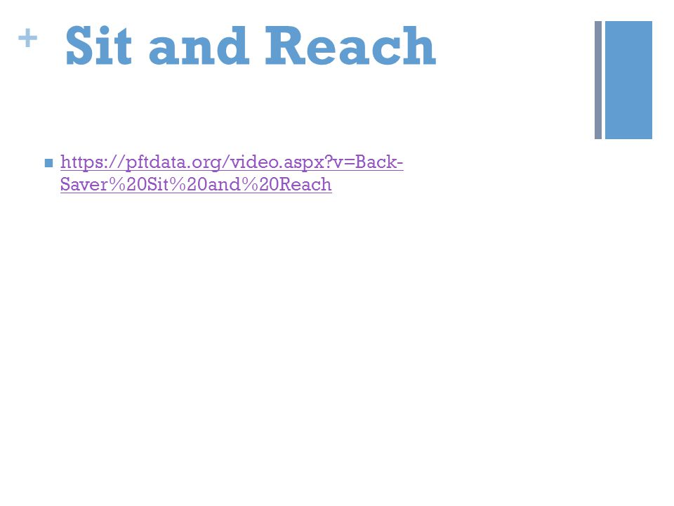 Sit and Reach https://pftdata.org/video.aspx v=Back- Saver%20Sit%20and%20Reach