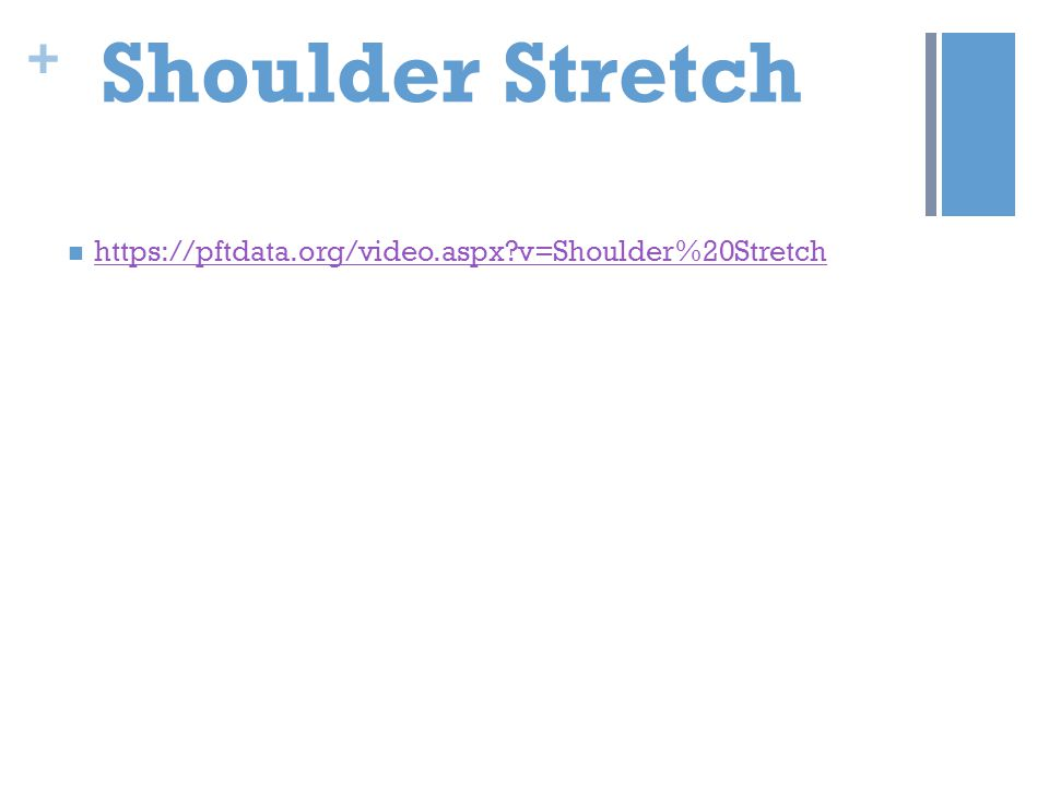 Shoulder Stretch https://pftdata.org/video.aspx v=Shoulder%20Stretch