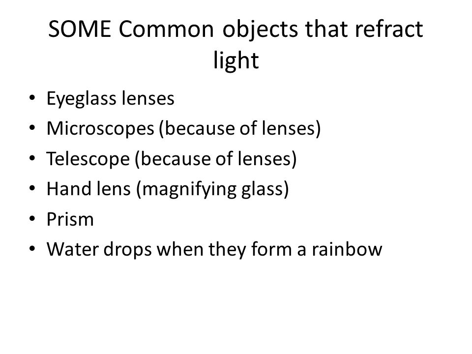 SOME Common objects that refract light
