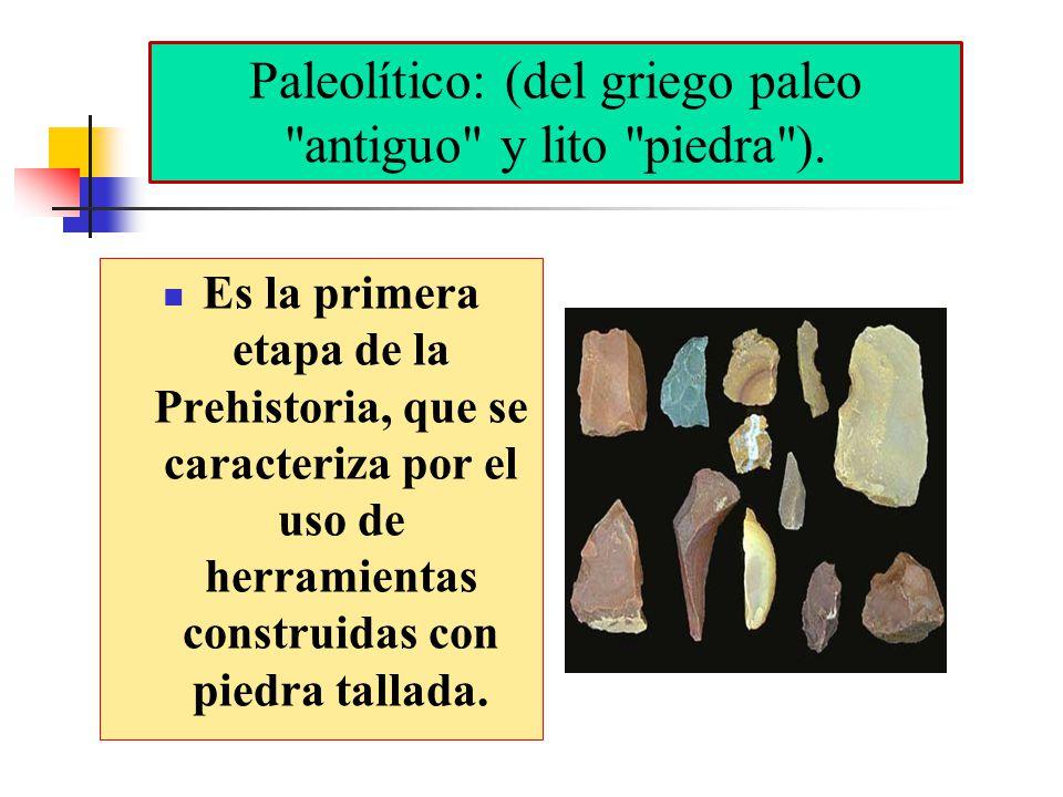Paleolítico: (del griego paleo antiguo y lito piedra ).