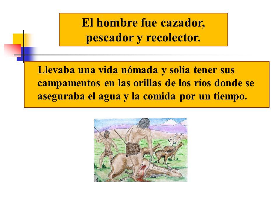 El hombre fue cazador, pescador y recolector.