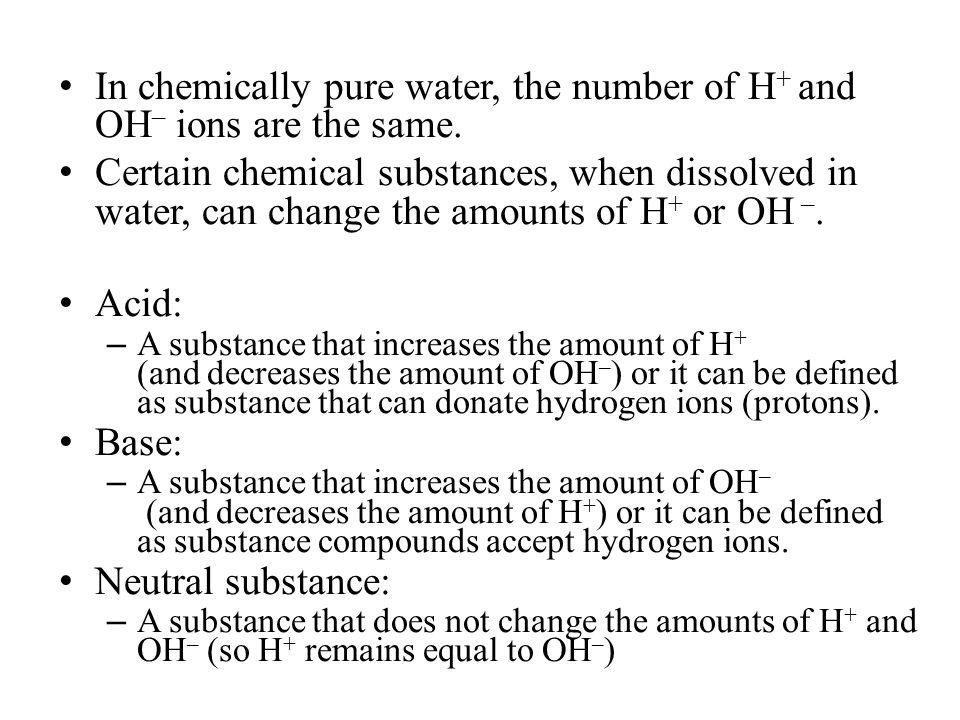 In chemically pure water, the number of H+ and OH– ions are the same.