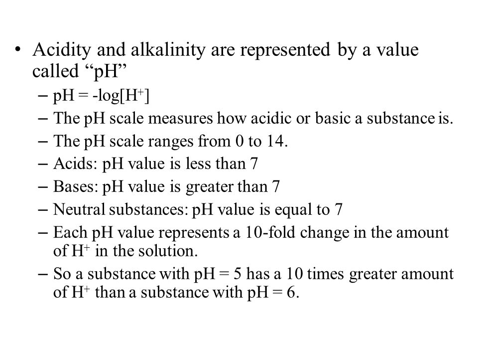 Acidity and alkalinity are represented by a value called pH