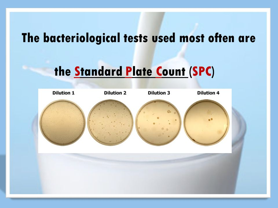 The bacteriological tests used most often are the Standard Plate Count (SPC)