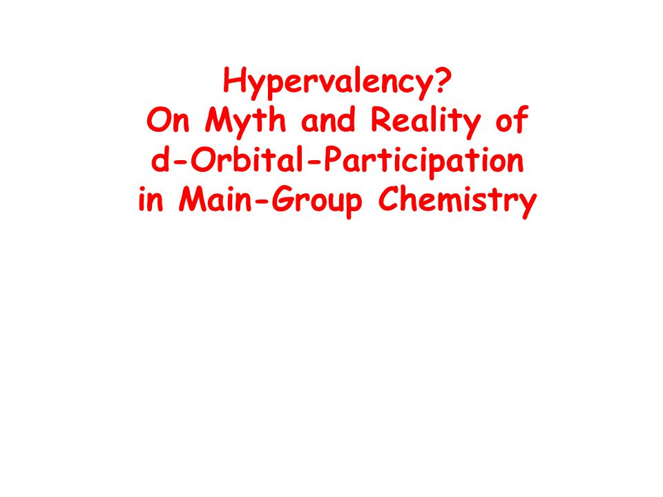 Hypervalency On Myth and Reality of d-Orbital-Participation in Main-Group Chemistry