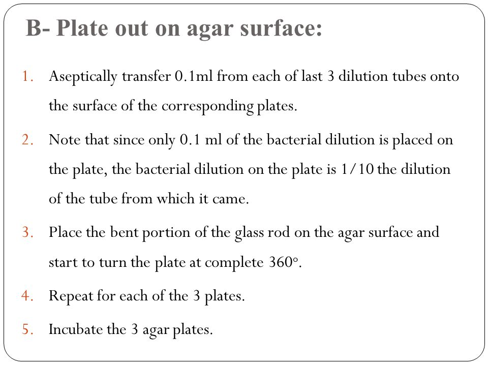 B- Plate out on agar surface: