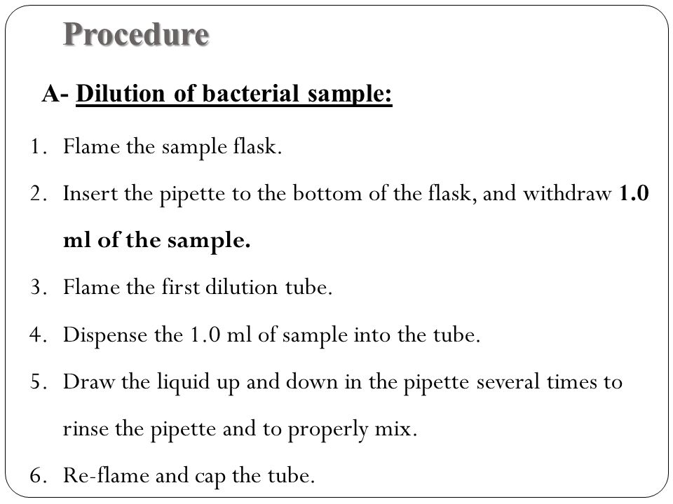 Procedure A- Dilution of bacterial sample: Flame the sample flask.