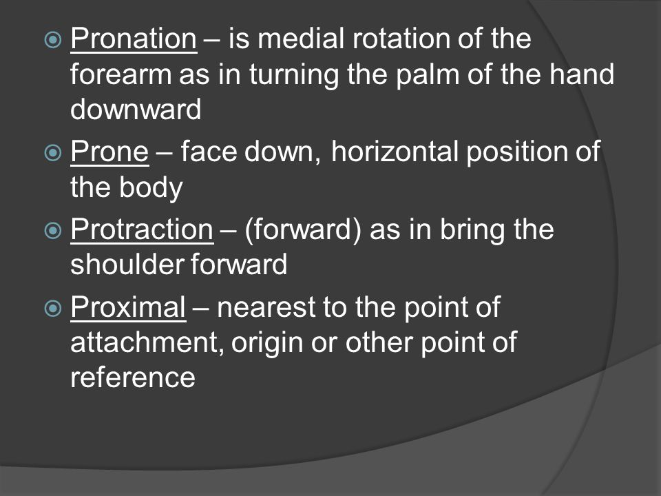 Pronation – is medial rotation of the forearm as in turning the palm of the hand downward