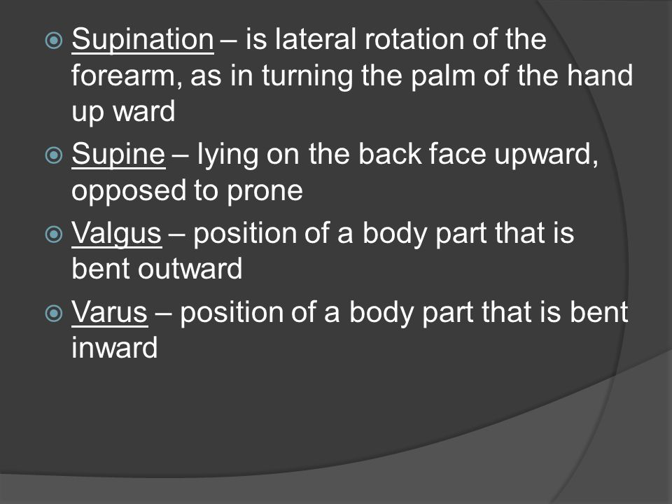Supination – is lateral rotation of the forearm, as in turning the palm of the hand up ward