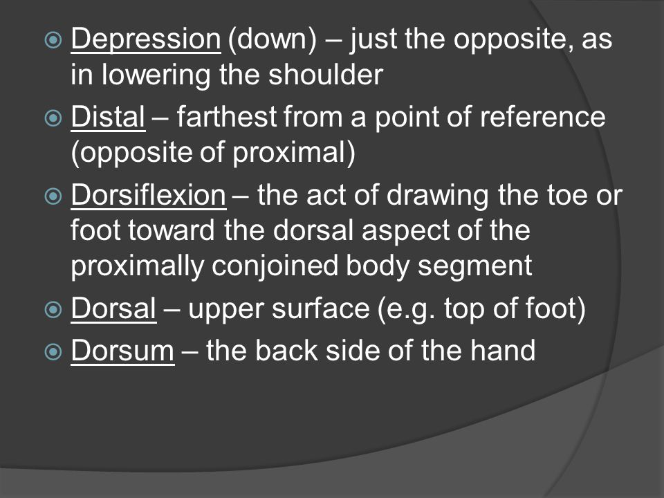 Depression (down) – just the opposite, as in lowering the shoulder