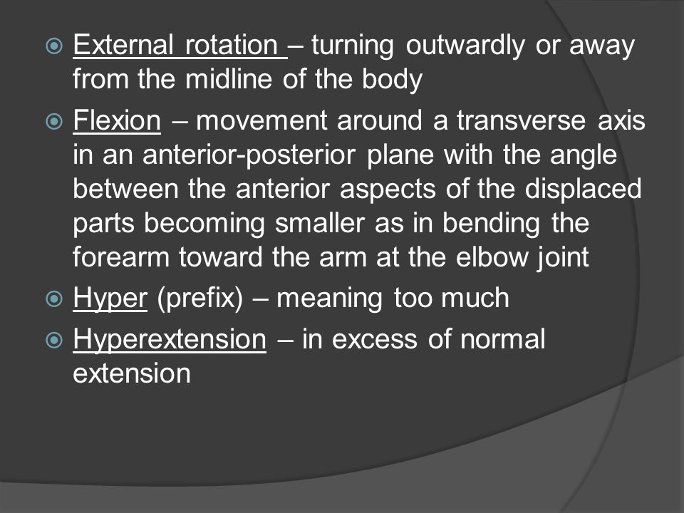 External rotation – turning outwardly or away from the midline of the body
