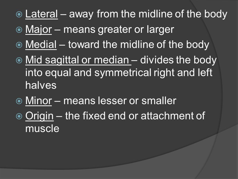Lateral – away from the midline of the body
