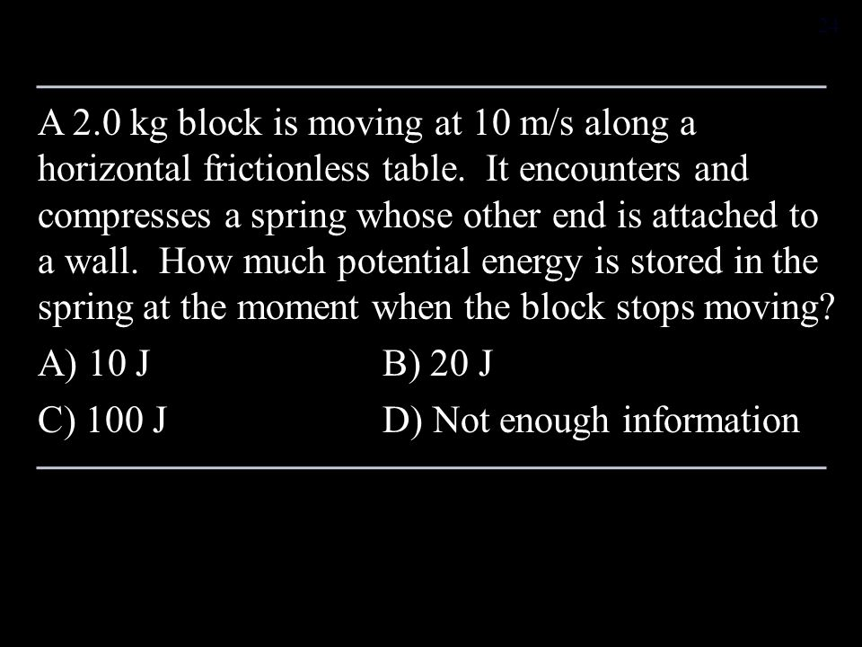 A 2.0 kg block is moving at 10 m/s along a horizontal frictionless table.