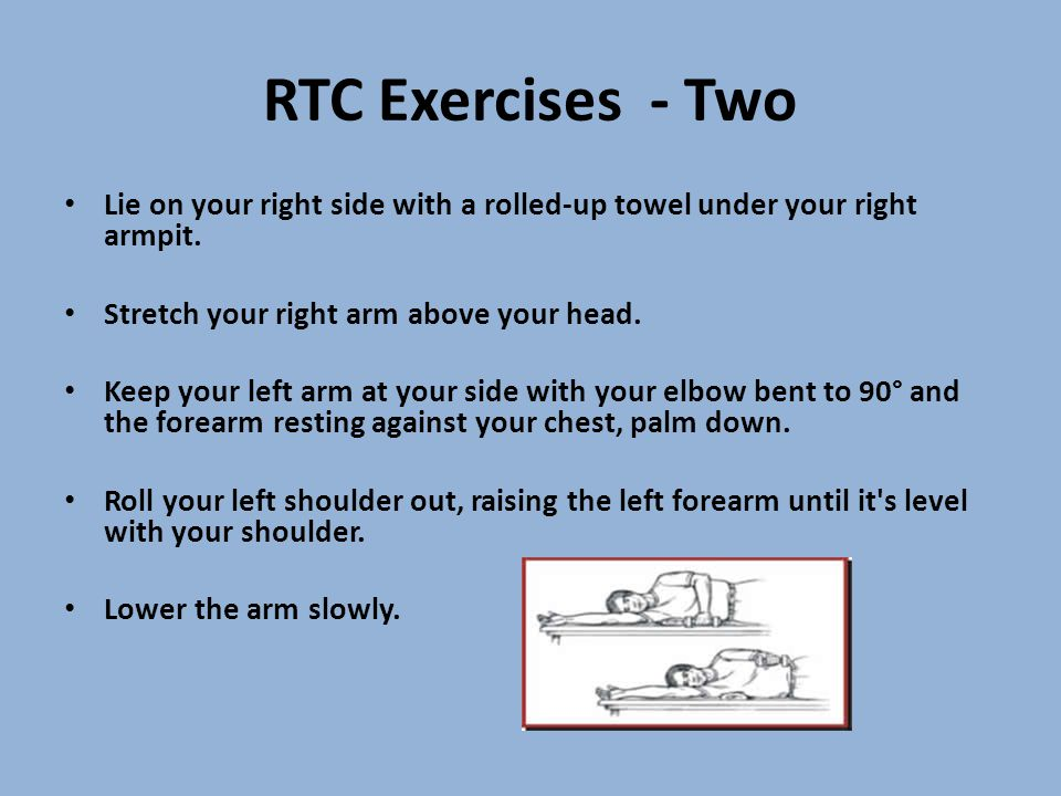 RTC Exercises - Two Lie on your right side with a rolled-up towel under your right armpit. Stretch your right arm above your head.