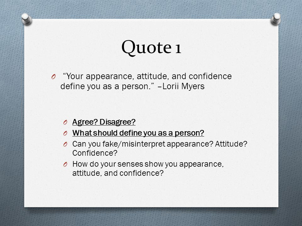 Quote 1 Your appearance, attitude, and confidence define you as a person. –Lorii Myers. Agree Disagree