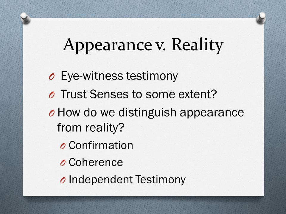Appearance v. Reality Eye-witness testimony