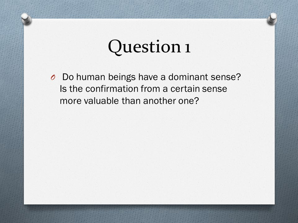 Question 1 Do human beings have a dominant sense.