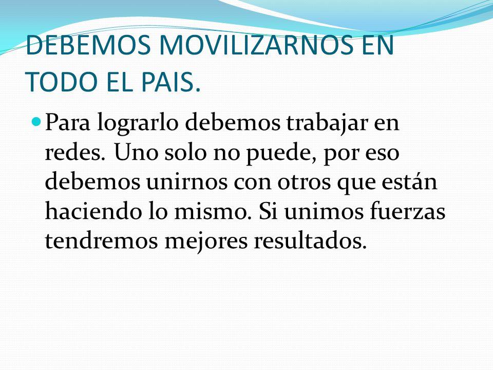 DEBEMOS MOVILIZARNOS EN TODO EL PAIS.
