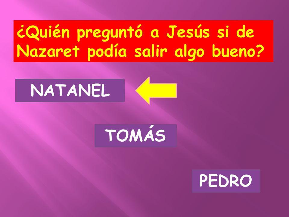 ¿Quién preguntó a Jesús si de Nazaret podía salir algo bueno