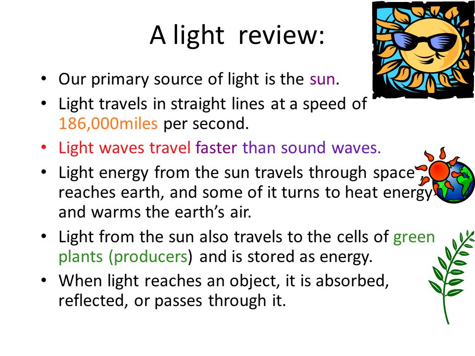 A light review: Our primary source of light is the sun.