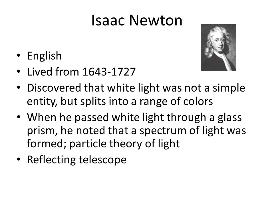 Isaac Newton English Lived from 1643-1727