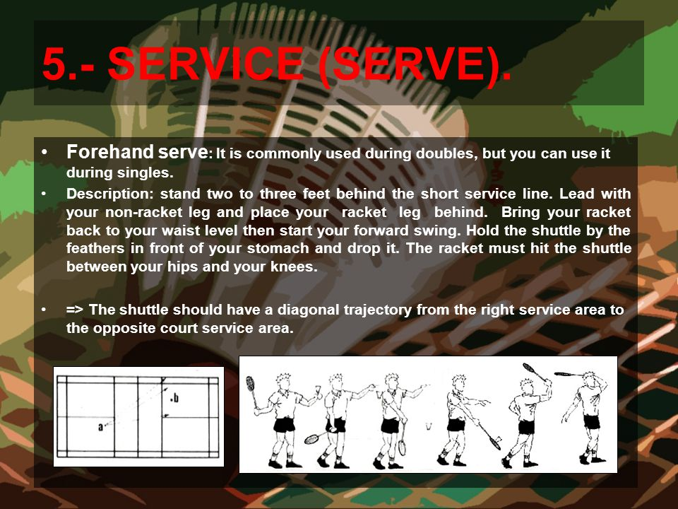 5.- SERVICE (SERVE). Forehand serve: It is commonly used during doubles, but you can use it during singles.