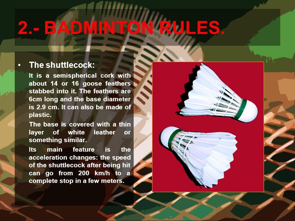 2.- BADMINTON RULES. The shuttlecock: