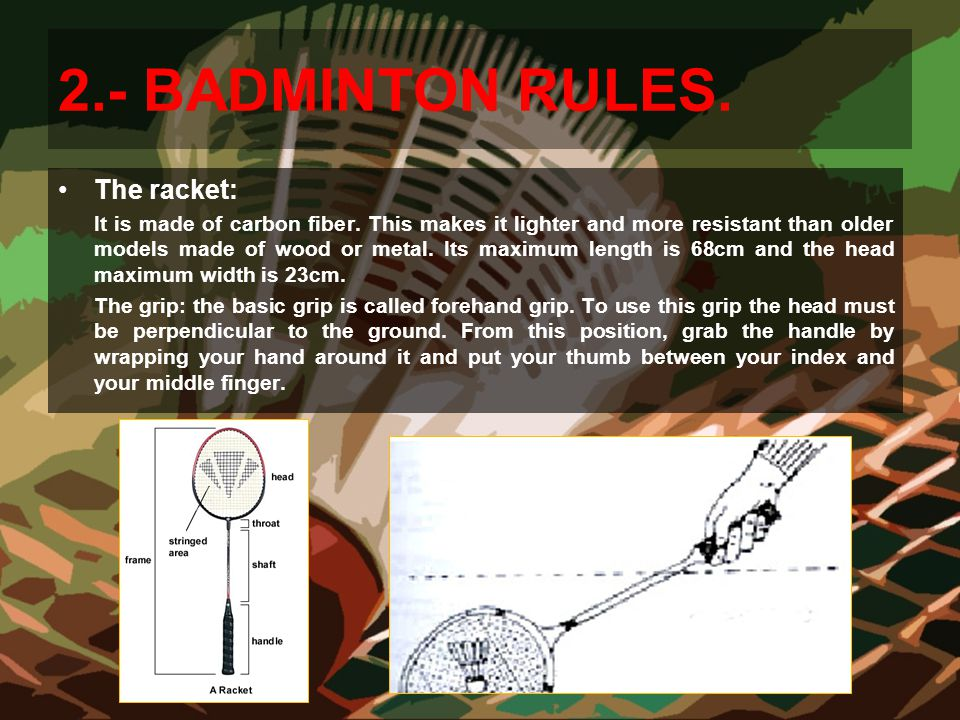 2.- BADMINTON RULES. The racket: