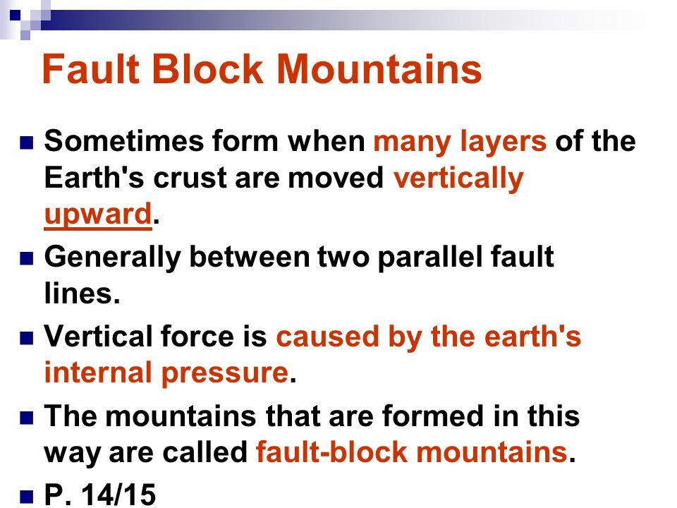 Fault Block Mountains Sometimes form when many layers of the Earth s crust are moved vertically upward.