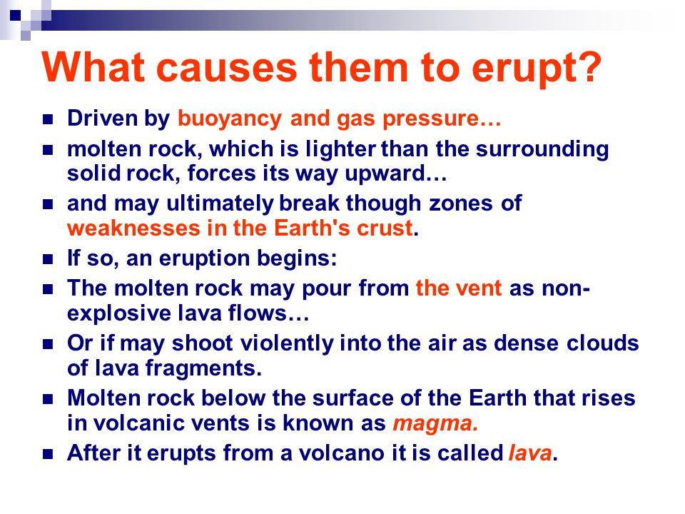 What causes them to erupt